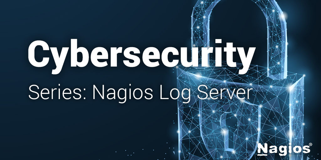 Cybersecurity with Nagios Log Server